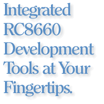 Integrated RC8660 Development Tools at Your Fingertips.
